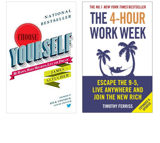 Choose Yourself by James Altucher, and The 4-Hour Work Week: Escape 9-5, Live Anywhere, and Join the New Rich by Tim Ferriss.