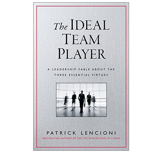 The Ideal Team Player: How to Recognize and Cultivate the Three Essential Virtues by Patrick Lencioni