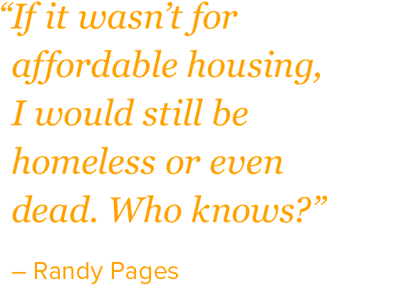 """If wasn't for affordable housing, I would still be homeless or even dead. Who knows?"""